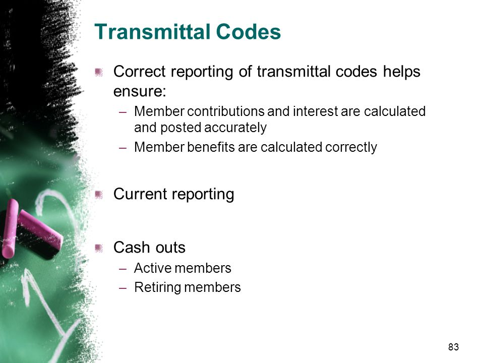 Transmittal Codes Status Codes –Alphabetical –Determine service credit –Determine retirement benefit –Report only one status code per transmittal line