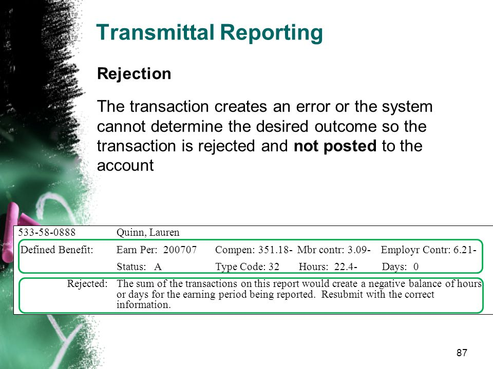 Transmittal Reporting 86 If a problem is discovered the transaction may be: –Rejected –Corrected –Left as is