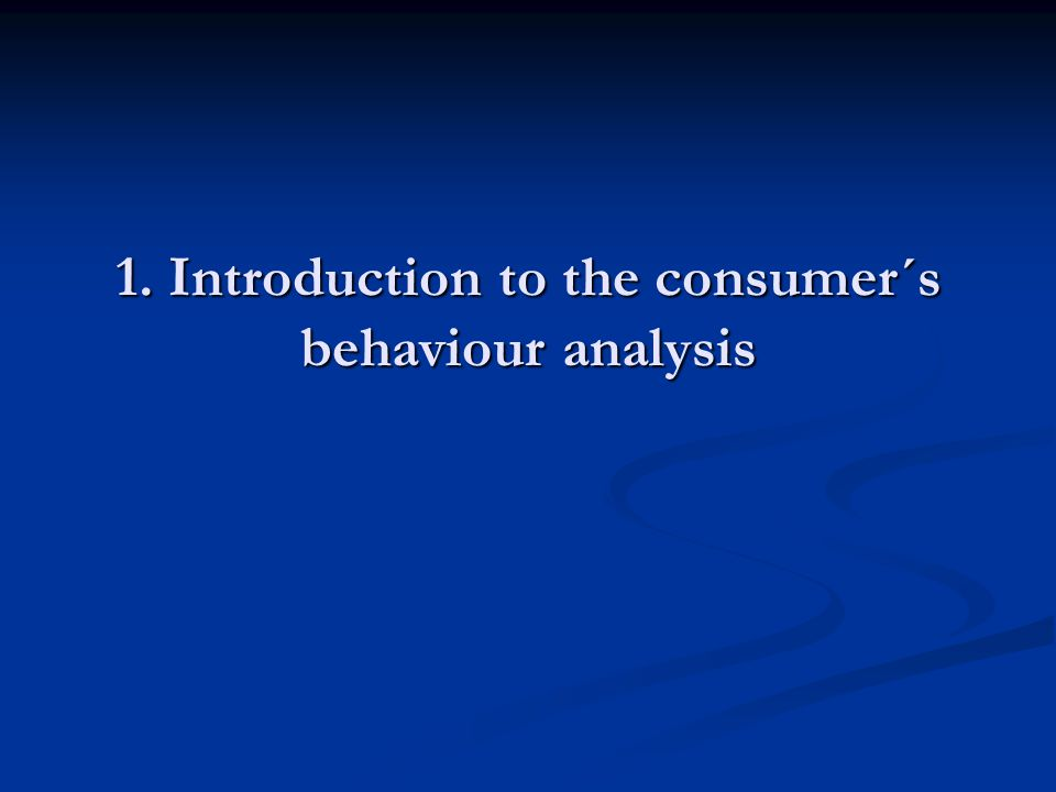 1. Introduction to the consumer´s behaviour analysis