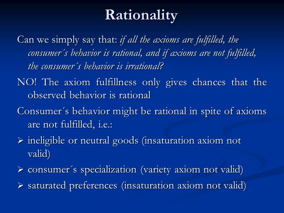 Can we simply say that: if all the axioms are fulfilled, the consumer´s behavior is rational, and if axioms are not fulfilled, the consumer´s behavior is irrational.