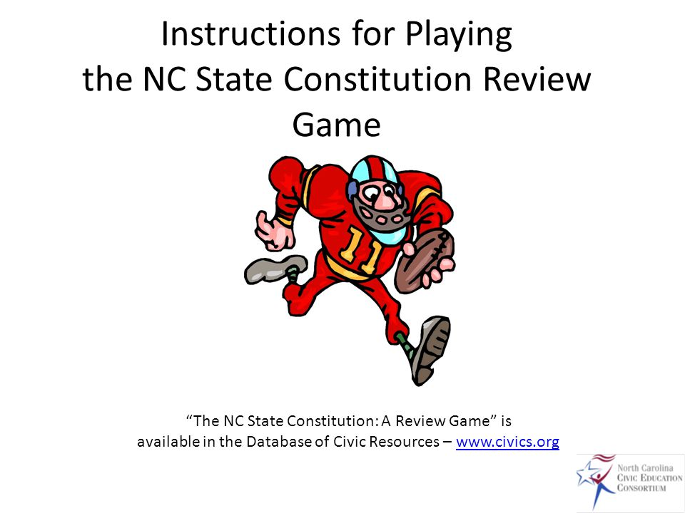 Instructions for Playing the NC State Constitution Review Game The NC State Constitution: A Review Game is available in the Database of Civic Resources – www.civics.orgwww.civics.org