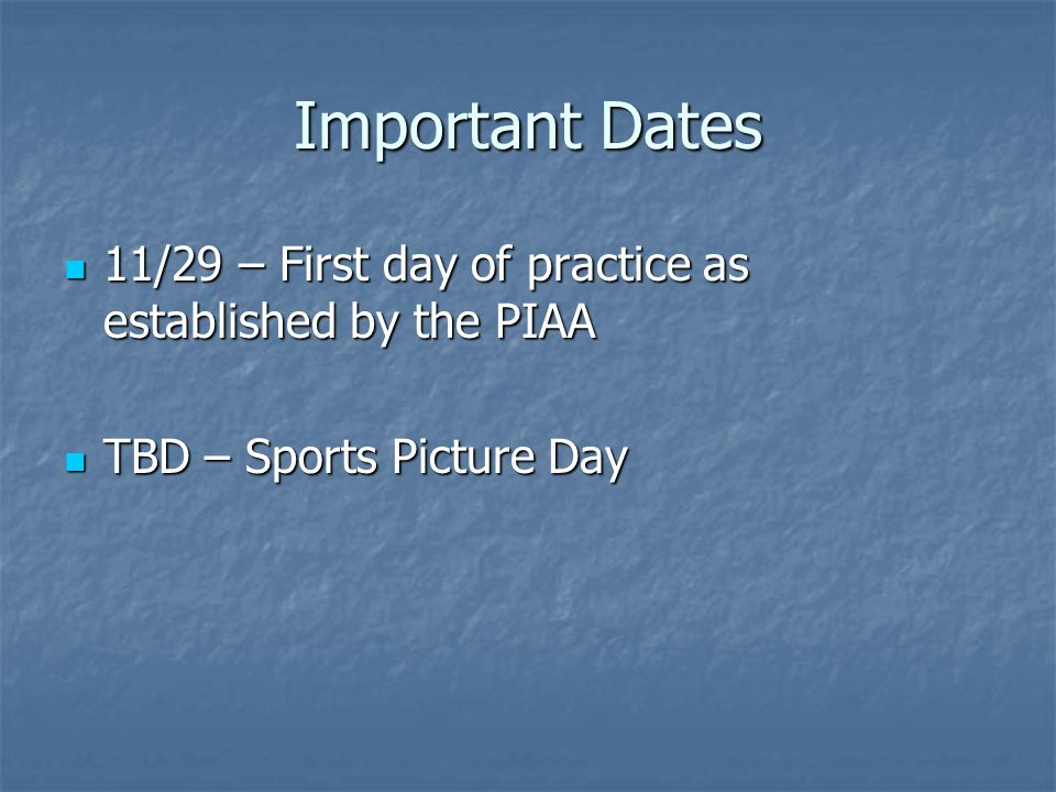 Important Dates 11/29 – First day of practice as established by the PIAA 11/29 – First day of practice as established by the PIAA TBD – Sports Picture
