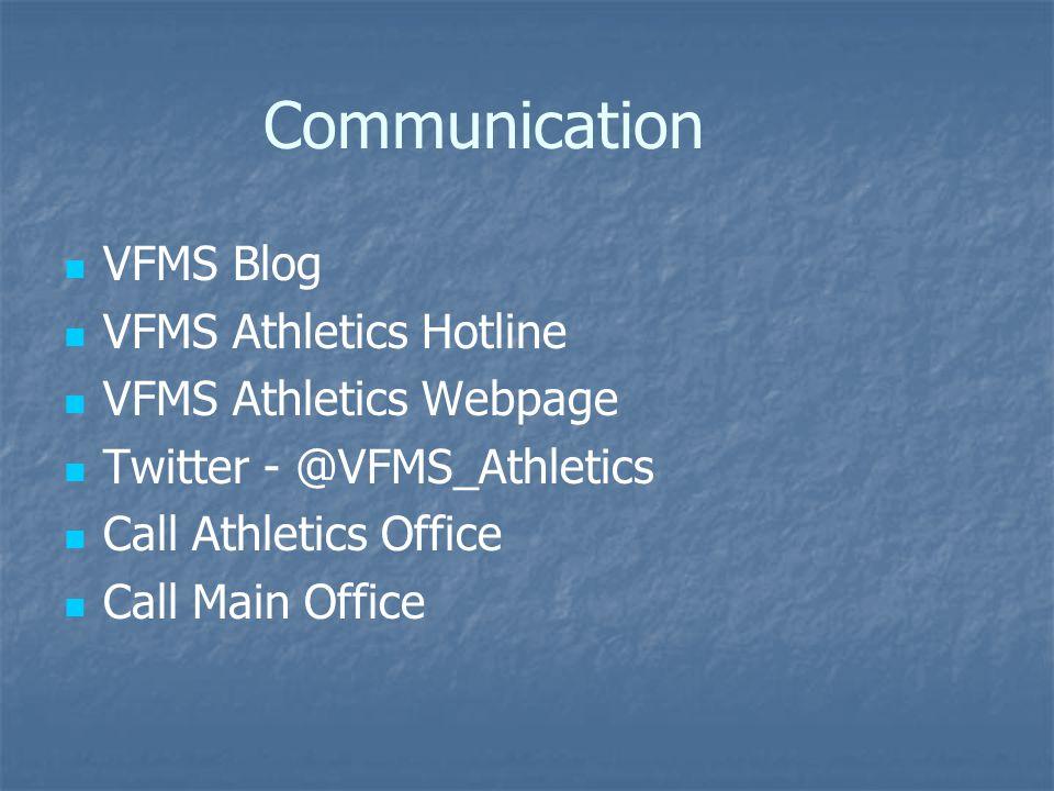 Communication VFMS Blog VFMS Athletics Hotline VFMS Athletics Webpage Twitter - @VFMS_Athletics Call Athletics Office Call Main Office
