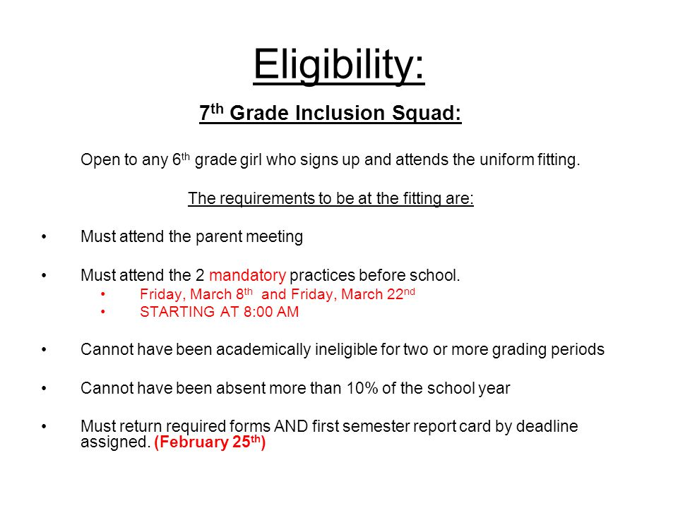 Eligibility: 7 th Grade Inclusion Squad: Open to any 6 th grade girl who signs up and attends the uniform fitting.