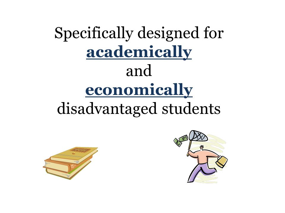 Specifically designed for academically and economically disadvantaged students