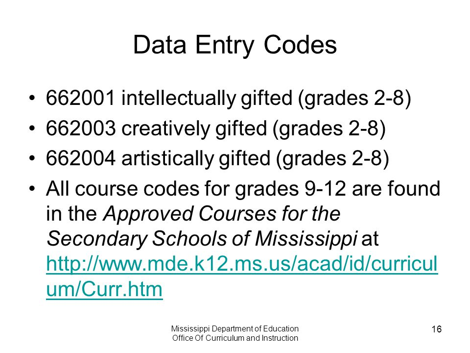 Mississippi Department of Education Office Of Curriculum and Instruction 16 Data Entry Codes 662001 intellectually gifted (grades 2-8) 662003 creative