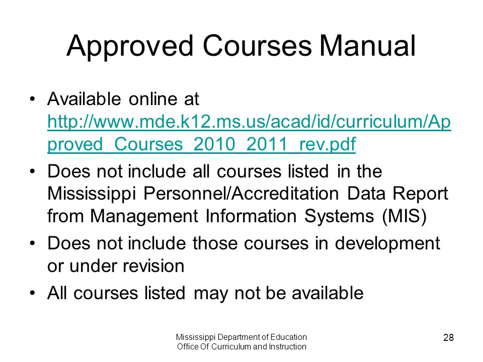 Mississippi Department of Education Office Of Curriculum and Instruction 28 Approved Courses Manual Available online at http://www.mde.k12.ms.us/acad/
