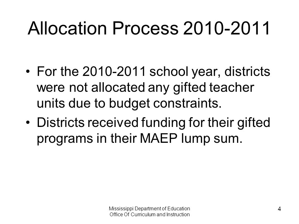 Mississippi Department of Education Office Of Curriculum and Instruction 4 Allocation Process 2010-2011 For the 2010-2011 school year, districts were not allocated any gifted teacher units due to budget constraints.
