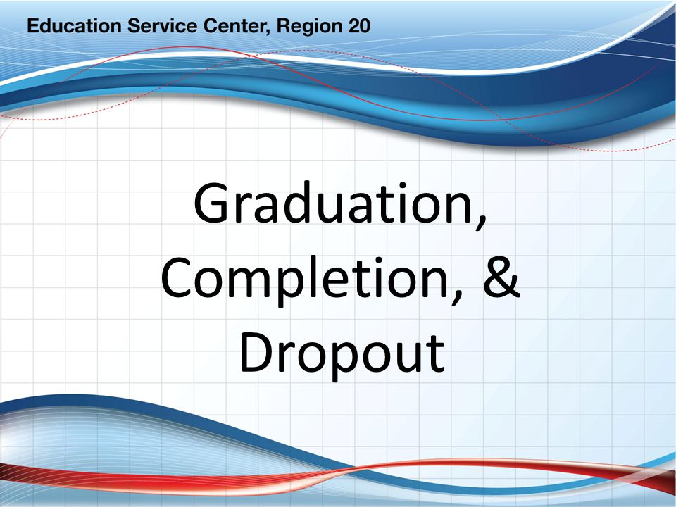 Graduation, Completion, & Dropout