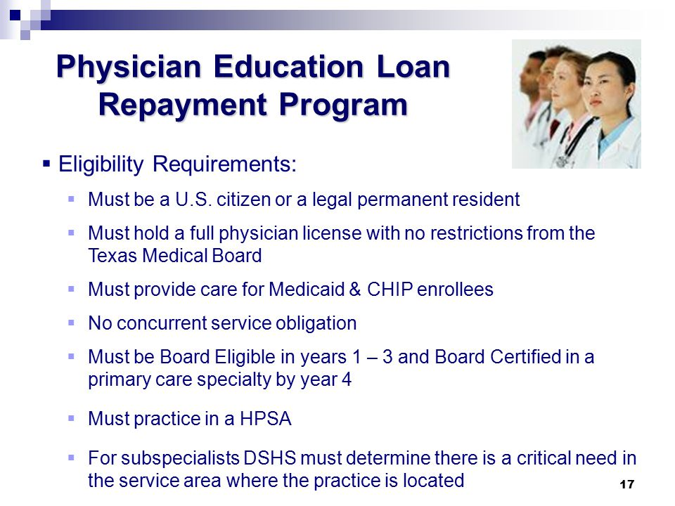 17 Physician Education Loan Repayment Program  Eligibility Requirements:  Must be a U.S.