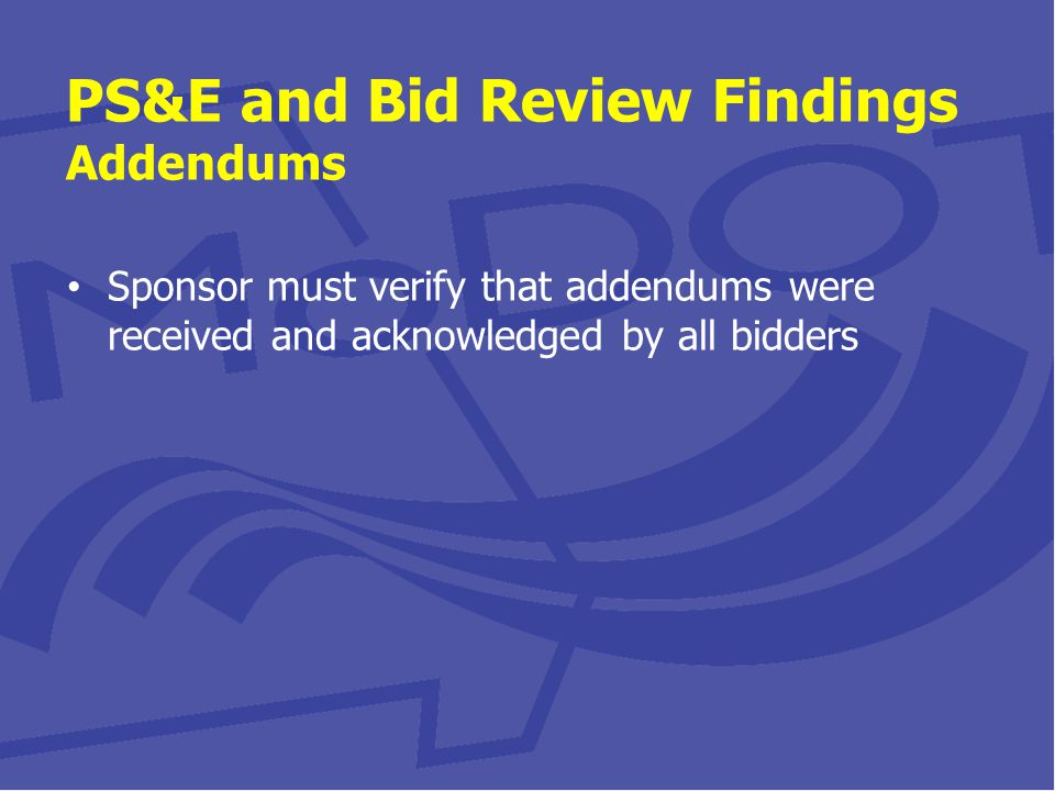 PS&E and Bid Review Findings Addendums Sponsor must verify that addendums were received and acknowledged by all bidders