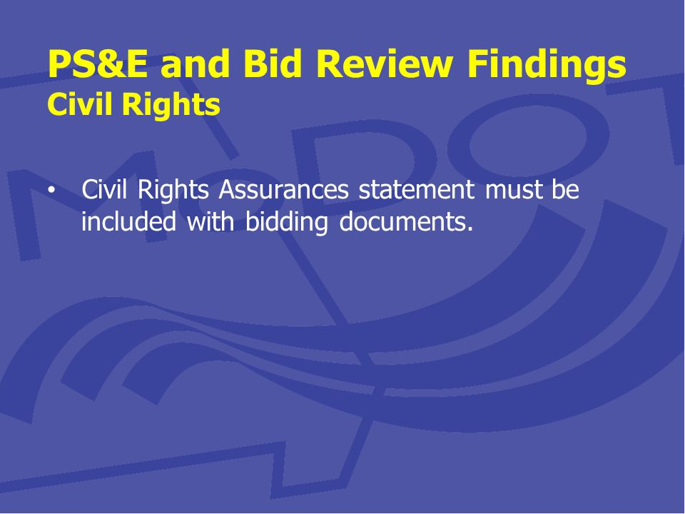 PS&E and Bid Review Findings Civil Rights Civil Rights Assurances statement must be included with bidding documents.