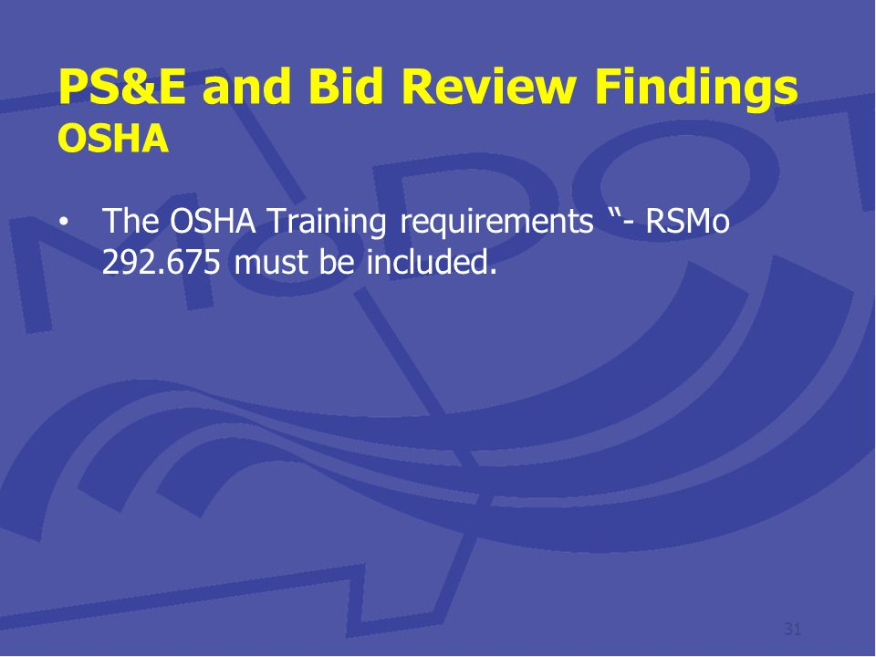 PS&E and Bid Review Findings OSHA The OSHA Training requirements - RSMo 292.675 must be included.