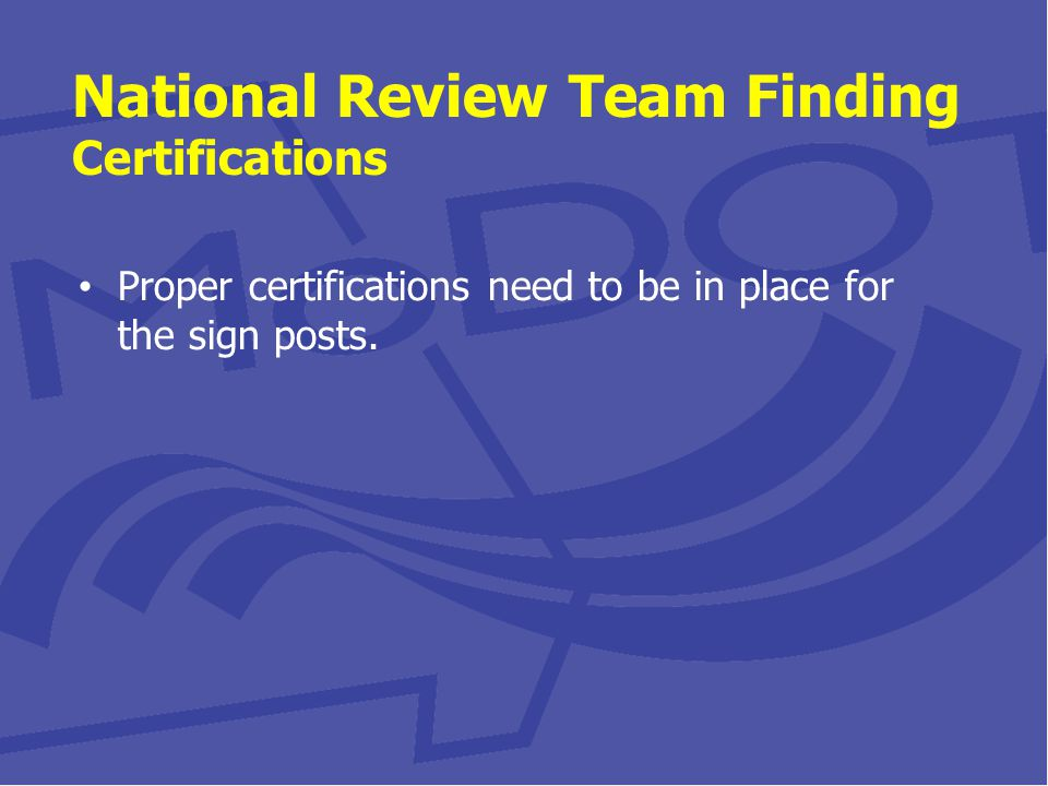 National Review Team Finding Certifications Proper certifications need to be in place for the sign posts.
