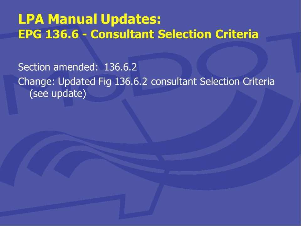 LPA Manual Updates: EPG 136.6 - Consultant Selection Criteria Section amended: 136.6.2 Change: Updated Fig 136.6.2 consultant Selection Criteria (see update)