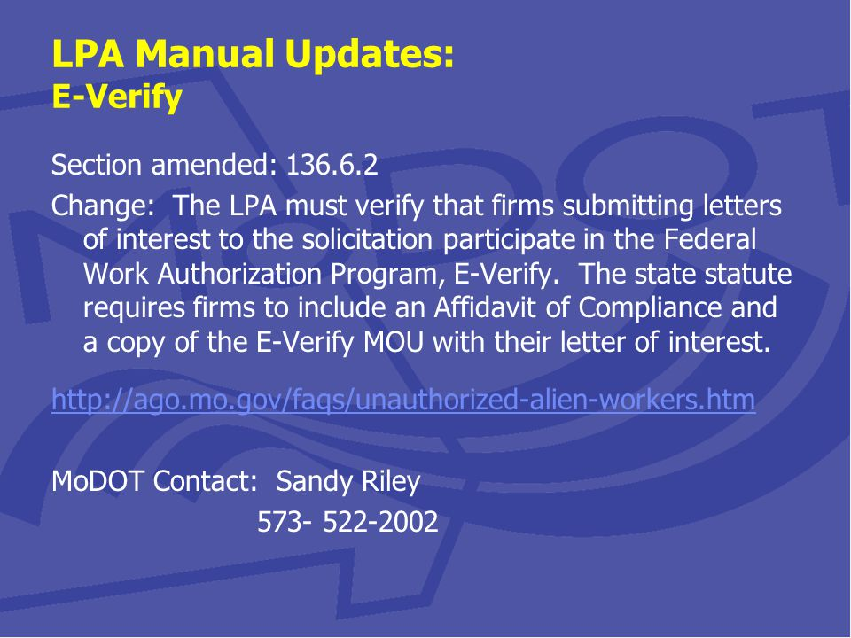 LPA Manual Updates: E-Verify Section amended: 136.6.2 Change: The LPA must verify that firms submitting letters of interest to the solicitation participate in the Federal Work Authorization Program, E-Verify.