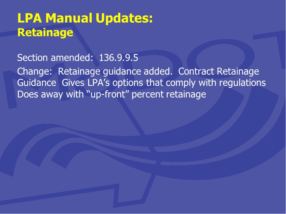 LPA Manual Updates: Retainage Section amended: 136.9.9.5 Change: Retainage guidance added.