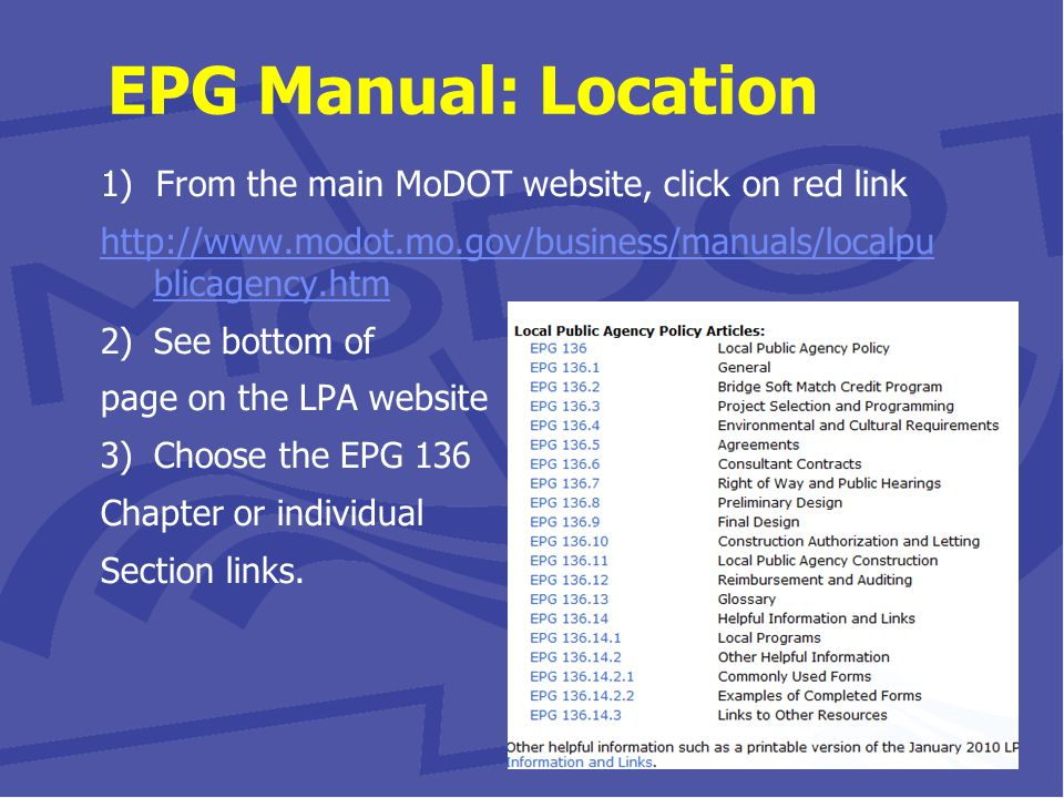 1) From the main MoDOT website, click on red link http://www.modot.mo.gov/business/manuals/localpu blicagency.htm 2)See bottom of page on the LPA website 3)Choose the EPG 136 Chapter or individual Section links.