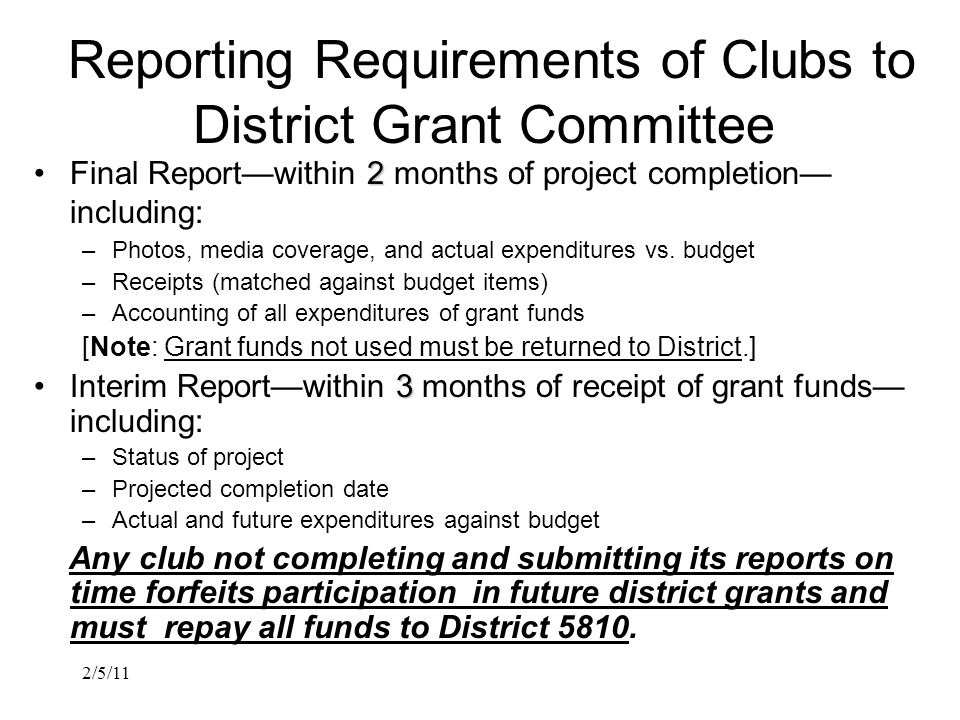 2/5/11 Reporting Requirements of Clubs to District Grant Committee 2Final Report—within 2 months of project completion— including: –Photos, media coverage, and actual expenditures vs.