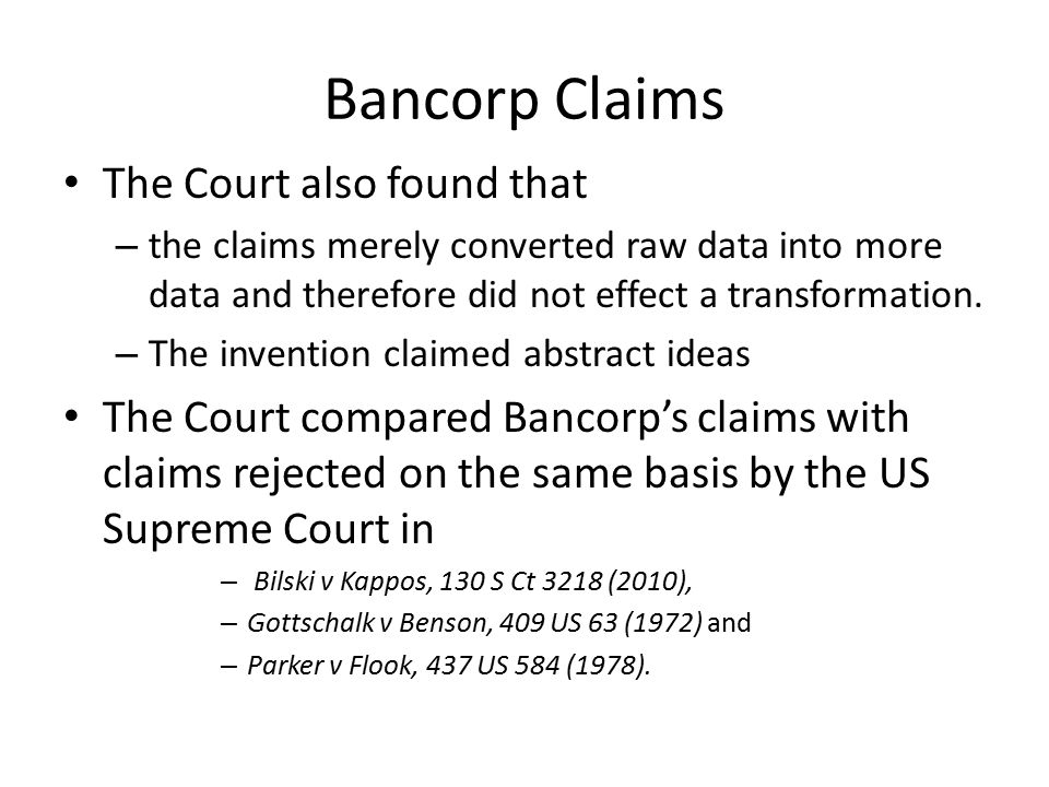 Bancorp Claims The Court also found that – the claims merely converted raw data into more data and therefore did not effect a transformation.