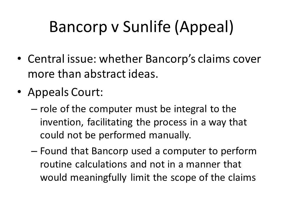 Bancorp v Sunlife (Appeal) Central issue: whether Bancorp's claims cover more than abstract ideas.