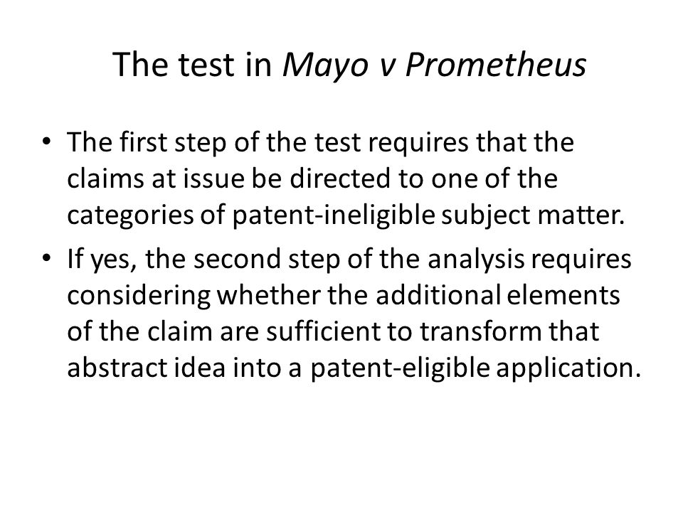 The test in Mayo v Prometheus The first step of the test requires that the claims at issue be directed to one of the categories of patent-ineligible subject matter.