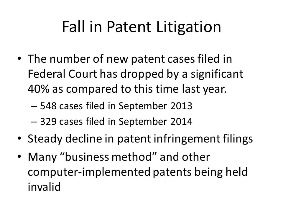 Fall in Patent Litigation The number of new patent cases filed in Federal Court has dropped by a significant 40% as compared to this time last year.
