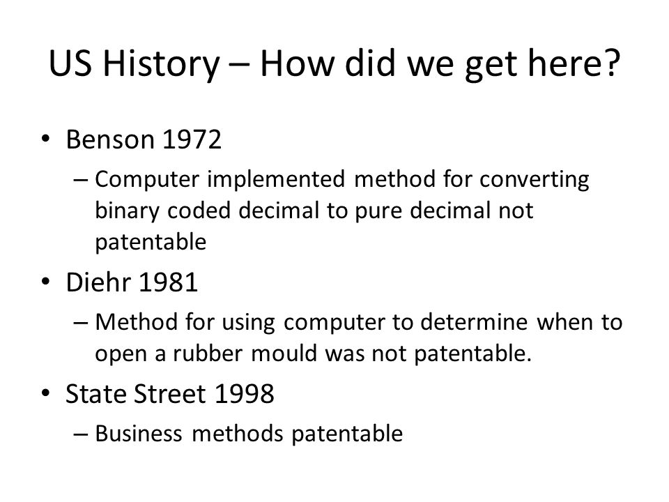 Changing Tide Bilski, Mayo, Myriad (US Supreme Court) – Slightly changing positions on patent eligibility of claims to more abstract concepts – Rejection by US Supreme Court of the useful, concrete and tangible result test of State Street – Endorsement of the machine or transformation test as a useful and important clue, an investigative tool for assessing patentability – Not clear what is a business method