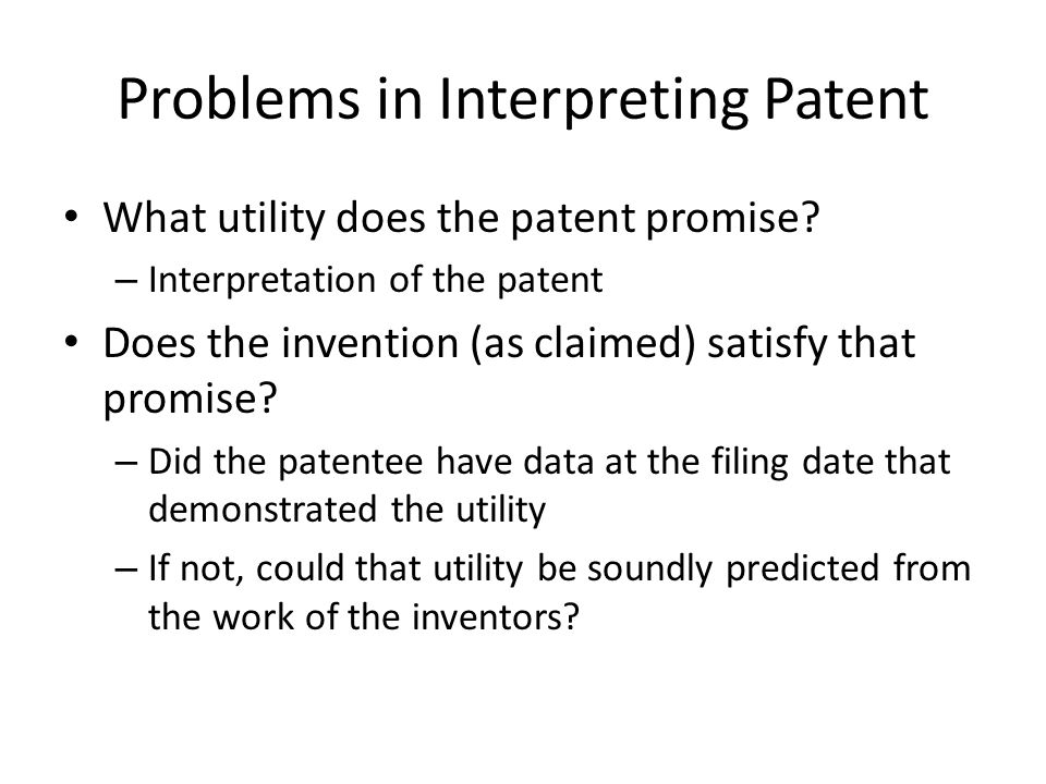 Problems in Interpreting Patent What utility does the patent promise.