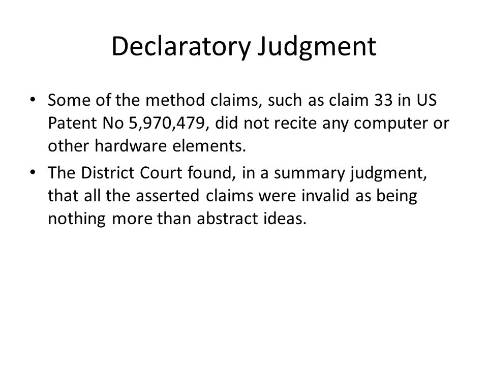 Declaratory Judgment Some of the method claims, such as claim 33 in US Patent No 5,970,479, did not recite any computer or other hardware elements.