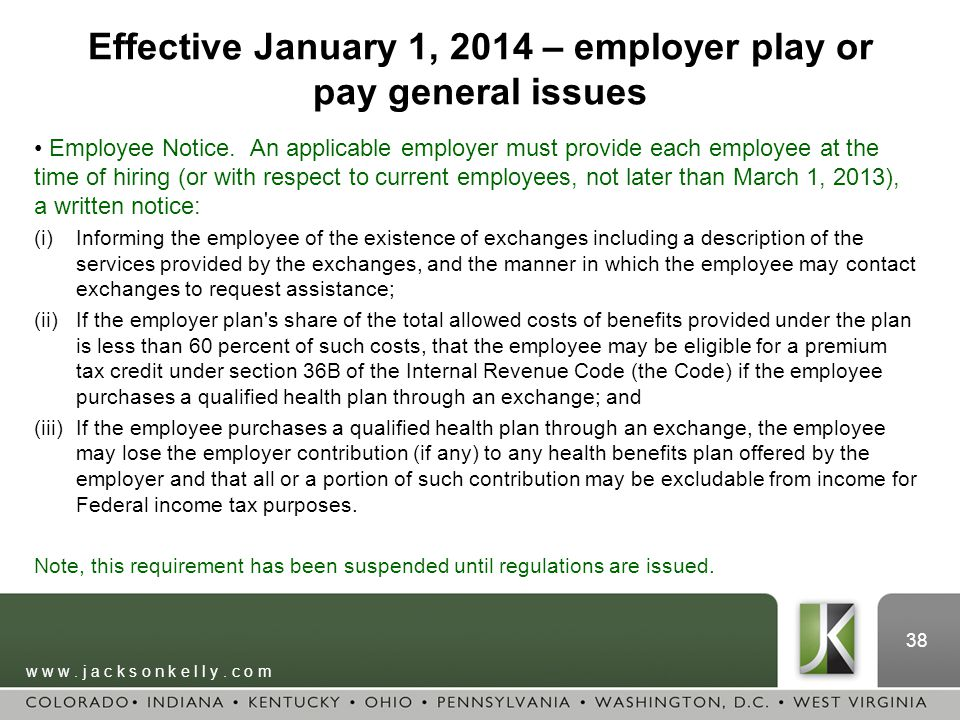 w w w. j a c k s o n k e l l y. c o m 38 Effective January 1, 2014 – employer play or pay general issues Employee Notice. An applicable employer must