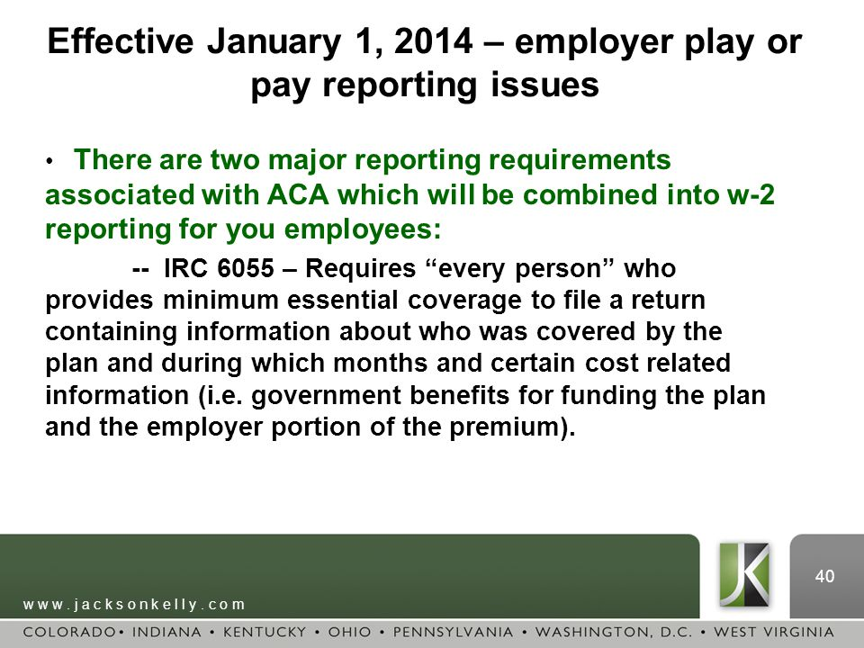 w w w. j a c k s o n k e l l y. c o m 40 Effective January 1, 2014 – employer play or pay reporting issues There are two major reporting requirements