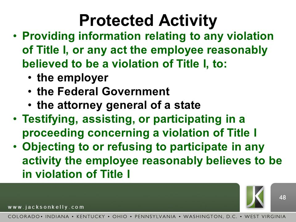 w w w. j a c k s o n k e l l y. c o m 48 Providing information relating to any violation of Title I, or any act the employee reasonably believed to be