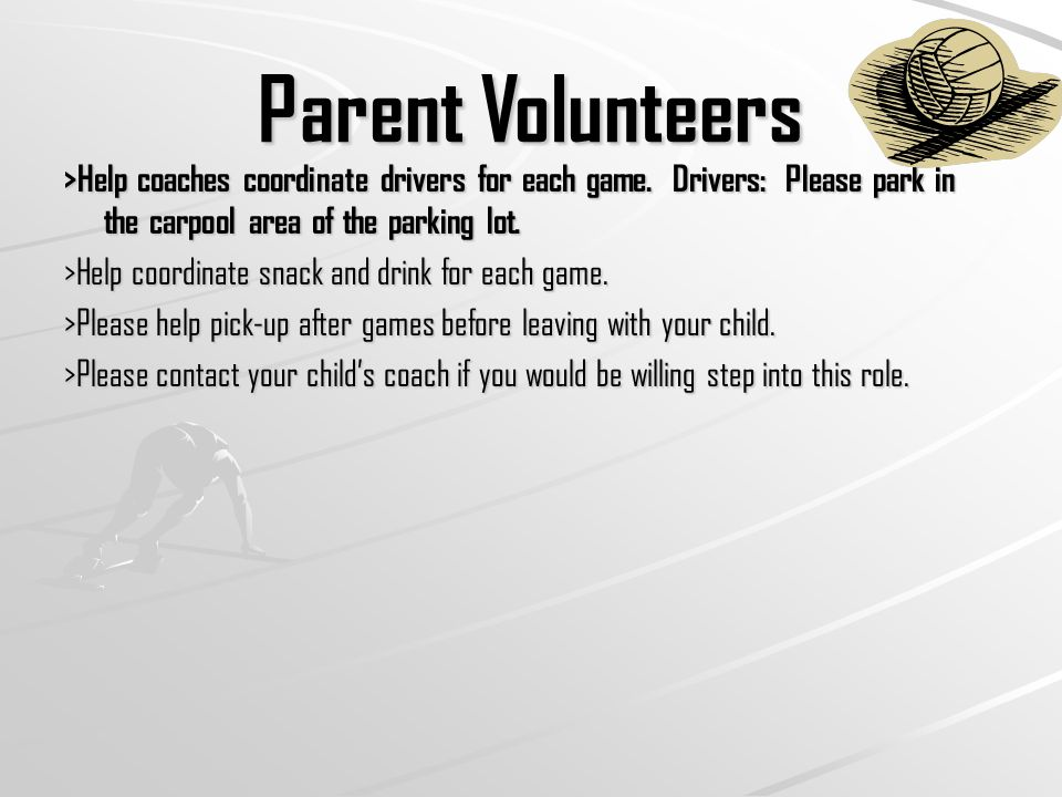 Parent Volunteers >Help coaches coordinate drivers for each game.