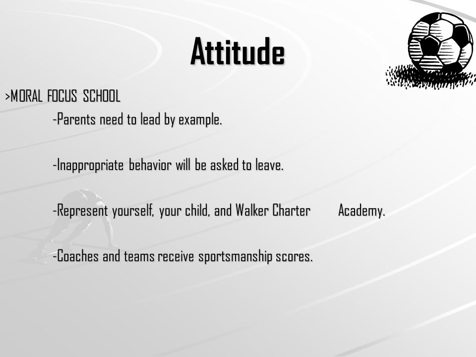 Attitude >MORAL FOCUS SCHOOL -Parents need to lead by example.