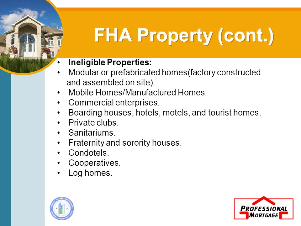 Ineligible Properties: Modular or prefabricated homes(factory constructed and assembled on site).