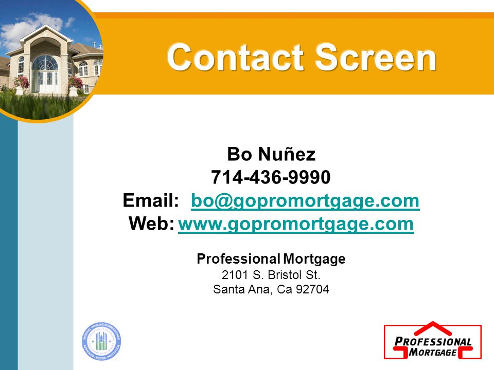 Bo Nuñez 714-436-9990 Email: bo@gopromortgage.com Web:www.gopromortgage.combo@gopromortgage.comwww.gopromortgage.com Professional Mortgage 2101 S.