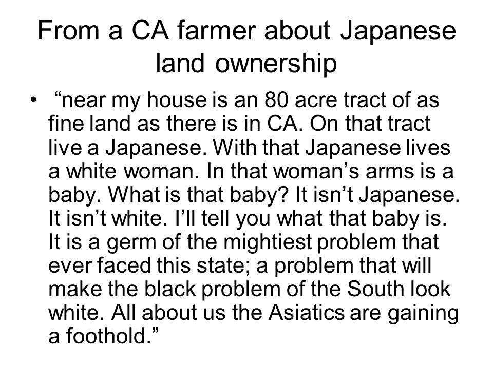 """From a CA farmer about Japanese land ownership """"near my house is an 80 acre tract of as fine land as there is in CA. On that tract live a Japanese. Wi"""