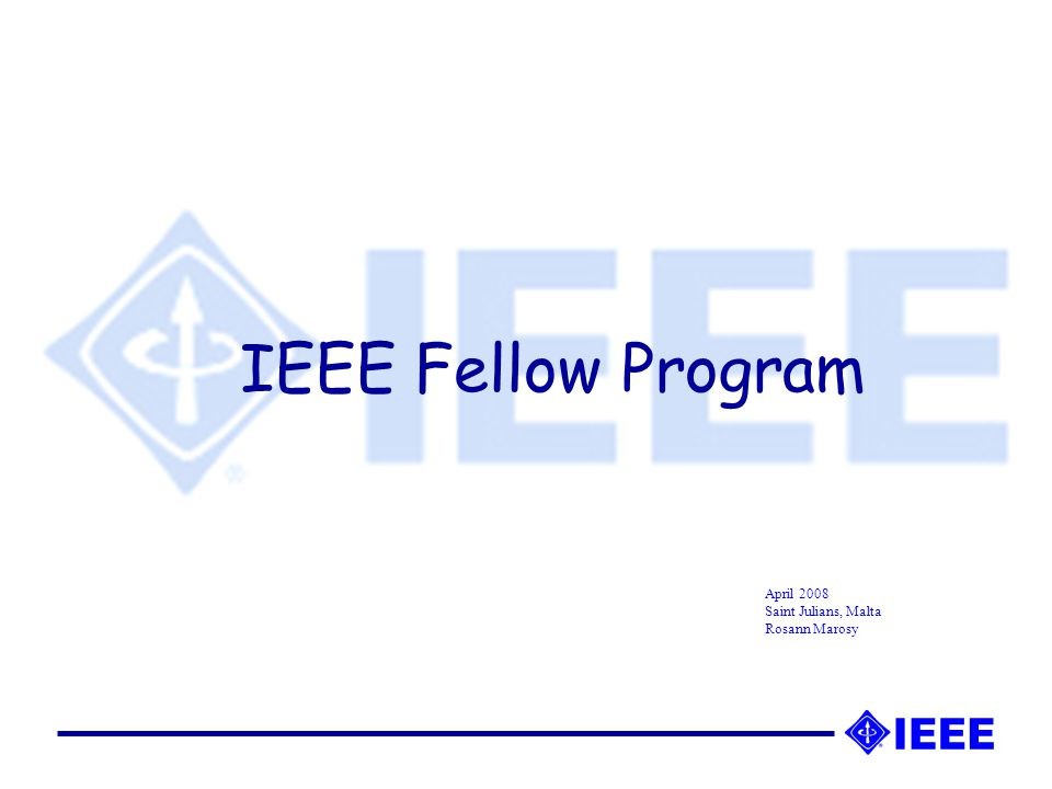 IEEE Fellow Program April 2008 Saint Julians, Malta Rosann Marosy