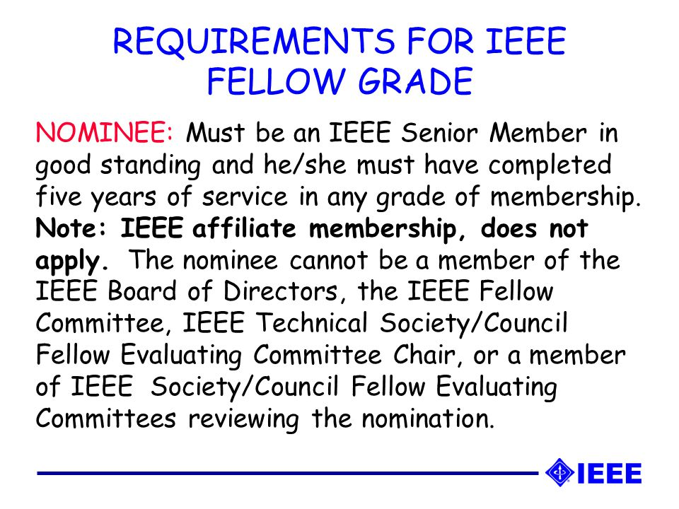 NOMINEE: Must be an IEEE Senior Member in good standing and he/she must have completed five years of service in any grade of membership.