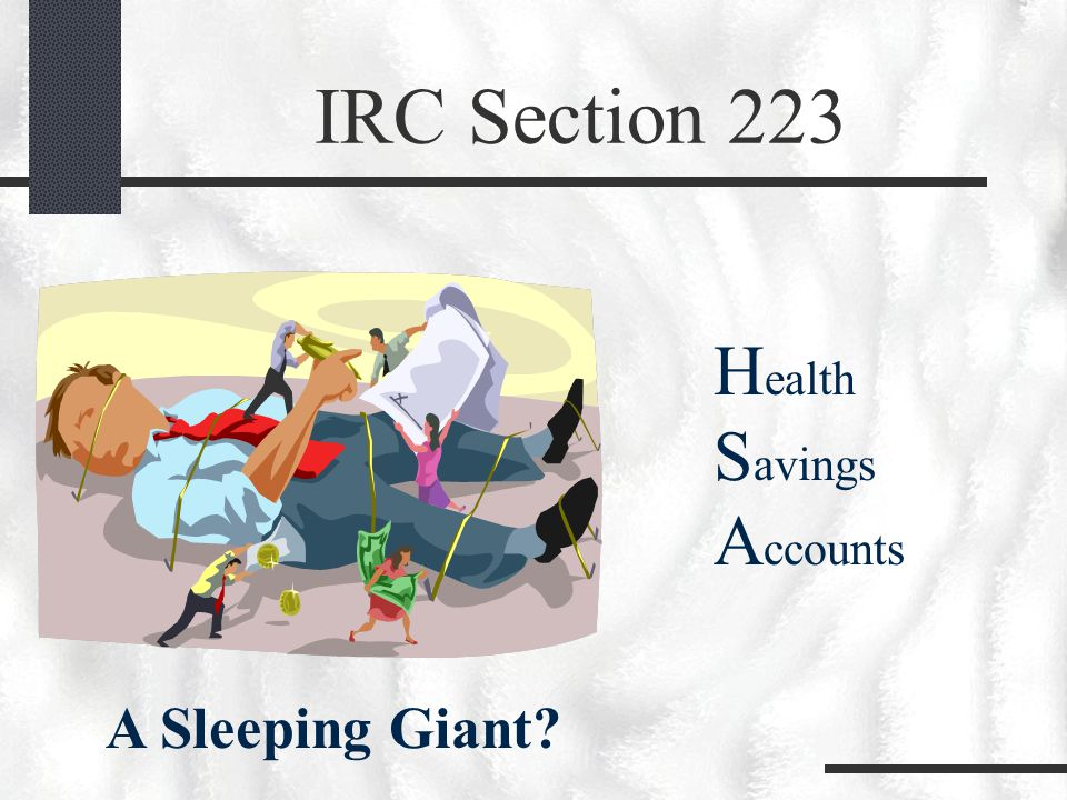 IRC Section 223 H ealth S avings A ccounts A Sleeping Giant