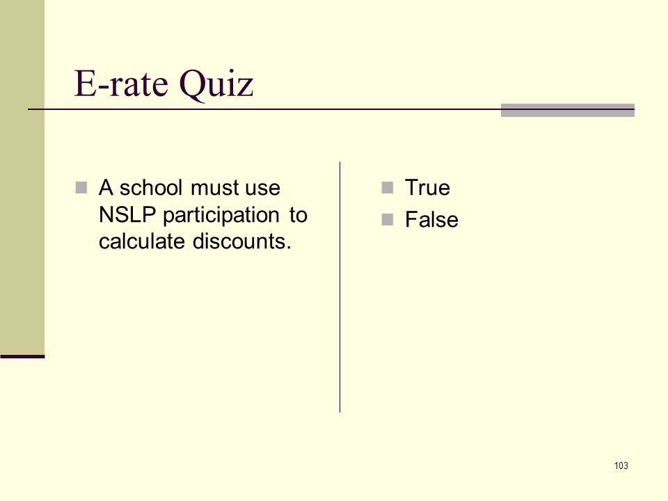 102 E-rate Quiz You don't need a contract for any tariffed service. True False
