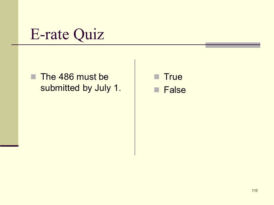 109 E-rate Quiz A Form 486 is used to: 1. Return unused funds to the SLD 2.