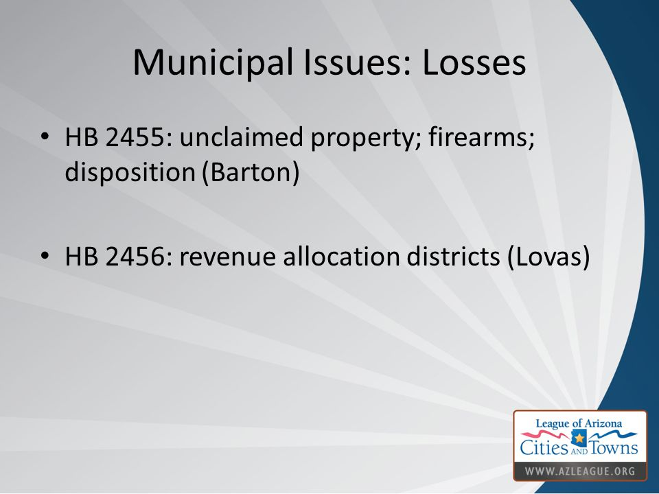Municipal Issues: Losses HB 2455: unclaimed property; firearms; disposition (Barton) HB 2456: revenue allocation districts (Lovas)