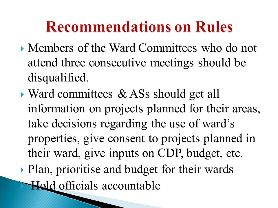  Members of the Ward Committees who do not attend three consecutive meetings should be disqualified.