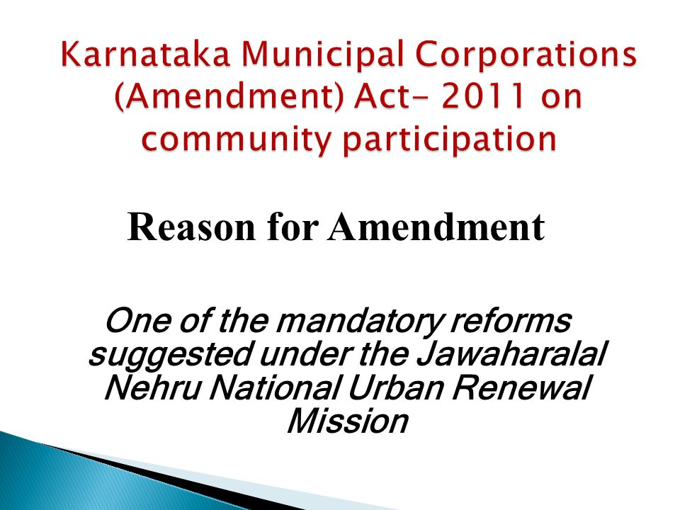 Reason for Amendment One of the mandatory reforms suggested under the Jawaharalal Nehru National Urban Renewal Mission
