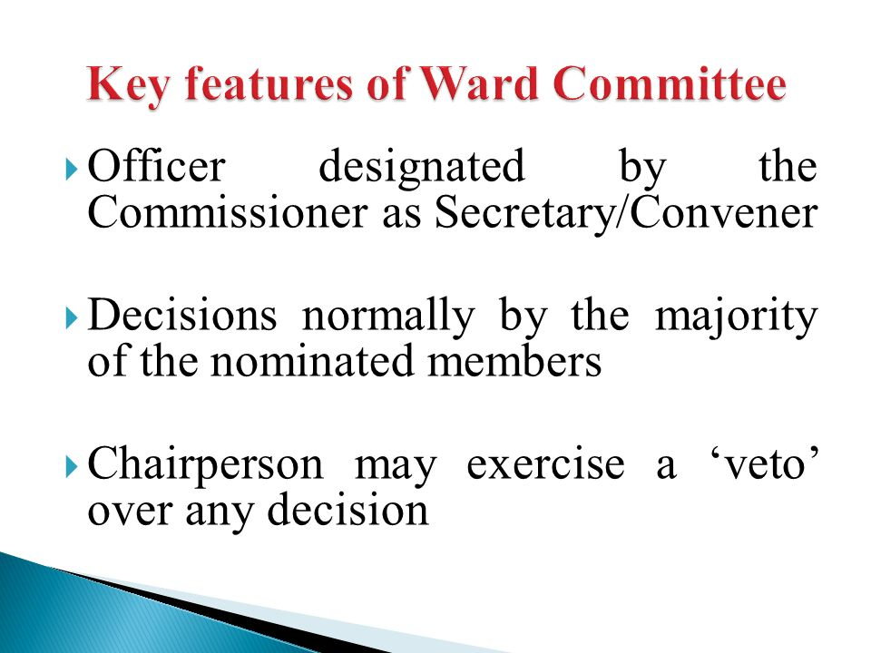  Officer designated by the Commissioner as Secretary/Convener  Decisions normally by the majority of the nominated members  Chairperson may exercise a 'veto' over any decision