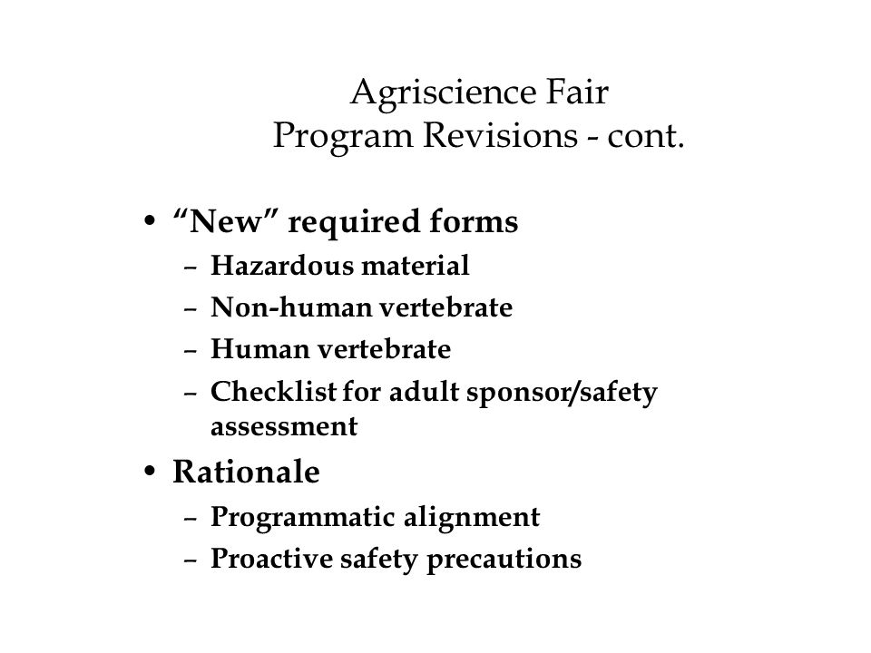 """Agriscience Fair Program Revisions - cont. """"New"""" required forms – Hazardous material – Non-human vertebrate – Human vertebrate – Checklist for adult s"""