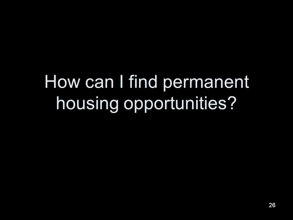26 How can I find permanent housing opportunities