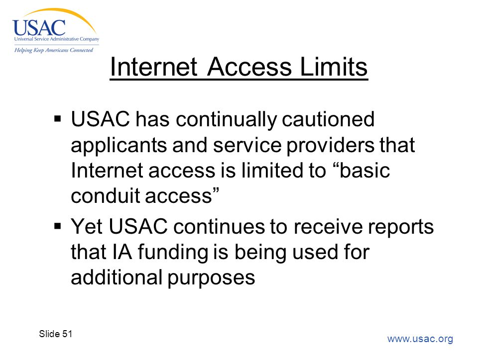 "www.usac.org Slide 51 Internet Access Limits  USAC has continually cautioned applicants and service providers that Internet access is limited to ""bas"